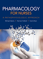 Pharmacology for Nurses: A Pathophysiologic Approach