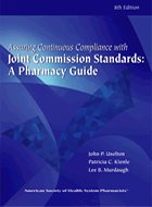 Assuring Continuous Compliance with Joint Commission Standards: A Pharmacy Guide - 8th Ed. (2010)