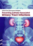 Clinical Care Improvement Strategies: Preventing Catheter-Associated Urinary Tract Infections (2011)