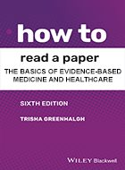 How to Read a Paper: The Basics of Evidence-based Medicine and Healthcare - 6th Ed. (2019)