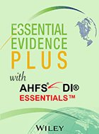 Essential Evidence Plus™ & AHFS DI® Essentials™ - Essential Evidence Plus™: March 6, 2020 & AHFS DI® Essentials™: March 2020