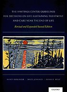 Hastings Center Guidelines for Decisions on Life-Sustaining Treatment and Care Near the End of Life, The - 2nd Ed. (2013)