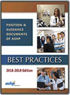 Best Practices for Hospital and Health-System Pharmacy; Position and Guidance Documents of ASHP (2018-2019)