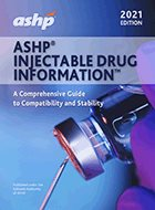 ASHP® Injectable Drug Information™ - 2021 Edition