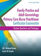Family Practice and Adult-Gerontology Primary Care Nurse Practitioner Certification Examination: Review Questions and Strategies - 5th Ed. (2017)