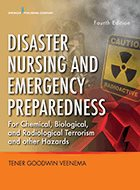Disaster Nursing and Emergency Preparedness for Chemical, Biological, and Radiological Terrorism, and Other Hazards - 4th Ed. (2019)