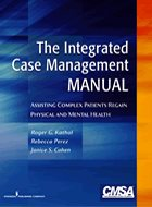 Integrated Case Management Manual: Assisting Complex Patients Regain Physical and Mental Health, The (2010)
