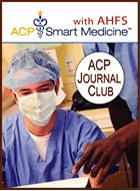 ACP Smart Medicine (SM), Journal Club & AHFS DI® Essentials™