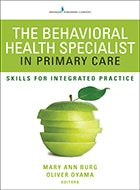 Behavioral Health Specialist in Primary Care, The: Skills for Integrated Practice