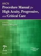 AACN Procedure Manual for High Acuity, Progressive, and Critical Care - 7th Ed. (2017)