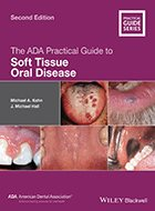ADA Practical Guide to Soft Tissue Oral Disease, The - 2nd Ed. (2018)